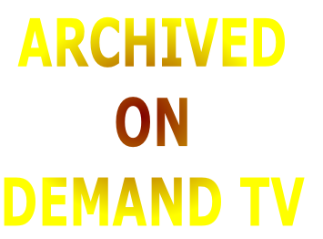 ARCHIVED ON DEMAND TV