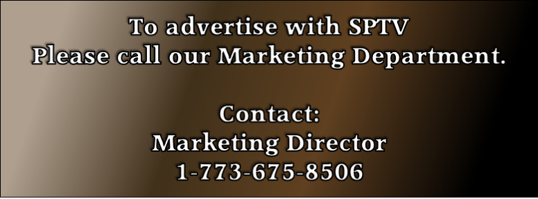 To advertise with SPTV Please call our Marketing Department.  Contact: Marketing Director 1-773-675-8506